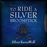 To Ride a Silver Broomstick New Generation Witchcraft, Silver RavenWolf