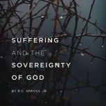 Suffering and the Sovereignty of God Teaching Series, R. C. Sproul