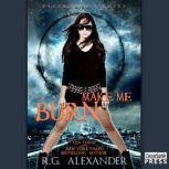 Make Me Burn, R.G. Alexander