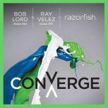 Converge Transforming Business at the Intersection of Marketing and Technology, Bob W. Lord