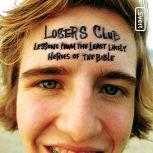 The Losers Club Lessons from the Least Likely Heroes of the Bible, Jeff Kinley