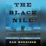 The Black Nile One Man's Amazing Journey Through Peace and War on the World's Longest River, Dan Morrison