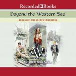 Beyond the Western Sea: Book One Escape From Home, Avi