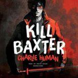 Kill Baxter, Charlie Human