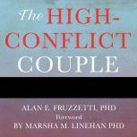 The High-Conflict Couple A Dialectical Behavior Therapy Guide to Finding Peace, Intimacy, and Validation, PhD Fruzzetti