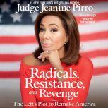 Radicals, Resistance, and Revenge The Left's Plot to Remake America, Jeanine Pirro