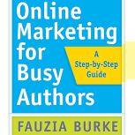 Online Marketing for Busy Authors A Step-by-Step Guide, Fauzia Burke