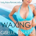 Waxing: Kinky Lesbian Threesome Erotica, Giselle Renarde