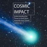 Cosmic Impact Understanding the Threat to Earth from Asteroids and Comets, Andrew May