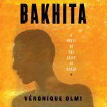 Bakhita A Novel of the Saint of Sudan, Veronique Olmi