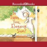 Is That You, Eleanor Sue?, Tricia Tusa