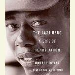 The Last Hero A Life of Henry Aaron, Howard Bryant