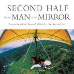Second Half for the Man in the Mirror How to Find God's Will for the Rest of Your Journey, Patrick Morley