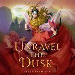 Unravel the Dusk, Elizabeth Lim