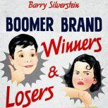 Boomer Brand Winners & Losers 156 Best & Worst Brands of the 50s and 60s, Barry Silverstein