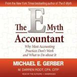 The EMyth Accountant Why Most Accounting Practices Dont Work and What to Do about It, Michael E. Gerber and M. Darren Root, CPA, CITP