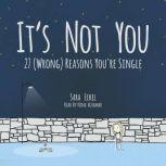 It's Not You: 27 (Wrong) Reasons You're Single, Sara Eckel