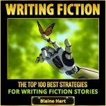 Writing Fiction: The Top 100 Best Strategies For Writing Fiction Stories , Blaine Hart