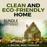 Clean and Eco-Friendly Home Bundle 2 in 1 Bundle: Secrets to a Clean and Organized Home and Eco Friendly Living, L. Malone