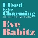 I Used to Be Charming The Rest of Eve Babitz, Eve Babitz