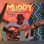 Muddy The Story of Blues Legend Muddy Waters, Michael Mahin