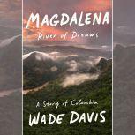 Magdalena River of Dreams, Wade Davis