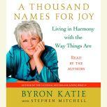 A Thousand Names for Joy Living in Harmony with the Way Things Are, Byron Katie