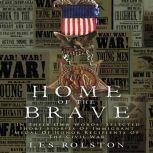 Home Of The Brave In Their Own Words, Selected Short Stories Of Immigrant Medal Of Honor Recipients Of The Civil War, Les Rolston
