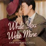 While You Were Mine, Ann Howard Creel