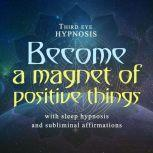 Become a magnet of positive things, Third eye hypnosis