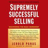 Supremely Successful Selling Discovering the Magic Ingredient, Jerold Panas