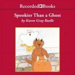 Spookier Than A Ghost, Karen Gray Ruelle