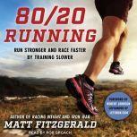 80/20 Running Run Stronger and Race Faster by Training Slower, Matt Fitzgerald