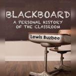 Blackboard A Personal History of the Classroom, Lewis Buzbee
