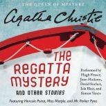 The Regatta Mystery and Other Stories Featuring Hercule Poirot, Miss Marple, and Mr. Parker Pyne, Agatha Christie