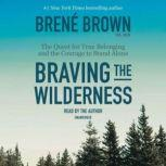 Braving the Wilderness The Quest for True Belonging and the Courage to Stand Alone, BrenA© Brown