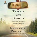 Travels with George In Search of Washington and His Legacy, Nathaniel Philbrick