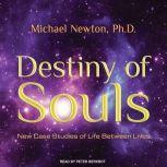 Destiny of Souls New Case Studies of Life Between Lives, Ph.D Newton