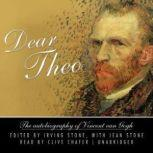 Dear Theo The Autobiography of Vincent van Gogh, Edited by Irving Stone, with Jean Stone