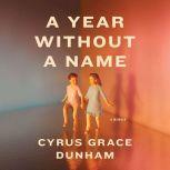 A Year Without a Name A Memoir, Cyrus Grace Dunham