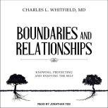 Boundaries and Relationships Knowing, Protecting and Enjoying the Self, MD Whitfield