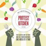 Protest Kitchen Fight Injustice, Save the Planet, and Fuel Your Resistance One Meal at a Time, Carol J. Adams