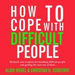 How to Cope with Difficult People Making human relations harmonious and effective, Alain Houel