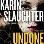 Undone A Novel, Karin Slaughter