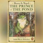 The Prince of the Pond Otherwise Known as De Fawg Pin, Donna Jo Napoli