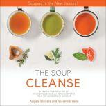 THE SOUP CLEANSE A Revolutionary Detox of Nourishing Soups and Healing Broths from the Founders of Soupure, Angela Blatteis