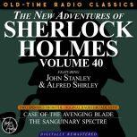 THE NEW ADVENTURES OF SHERLOCK HOLMES, VOLUME 40; EPISODE 1: THE CASE OF THE AVENGING BLADE??EPISODE 2: THE CASE OF THE SANGUINARY SPECTRE, Dennis Green