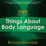 Insane (But True) Things About BODY LANGUAGE : How to Influence People with nlp, Dark Psychology, Mind Control, Persuasion, , Emotional Influence, Hypnosis and Manipulation Techniques, richard kennedy