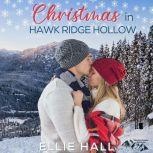 Christmas in Hawk Ridge Hollow Sweet Small Town Happily Ever After, Ellie Hall