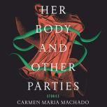 Her Body and Other Parties Stories, Carmen Maria Machado